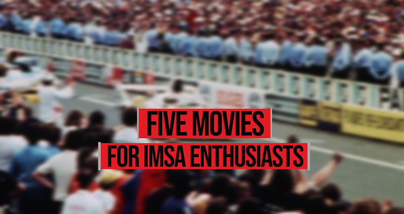 Five Movies for IMSA Enthusiasts